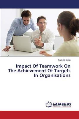 Impact of Teamwork on the Achievement of Targets in Organisations (Paperback)