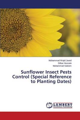 Sunflower Insect Pests Control (Special Reference to Planting Dates) (Paperback)