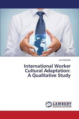 International Worker Cultural Adaptation: A Qualitative Study (Paperback)