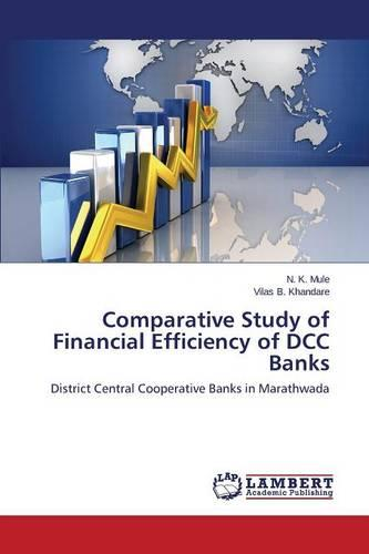 Comparative Study of Financial Efficiency of DCC Banks (Paperback)
