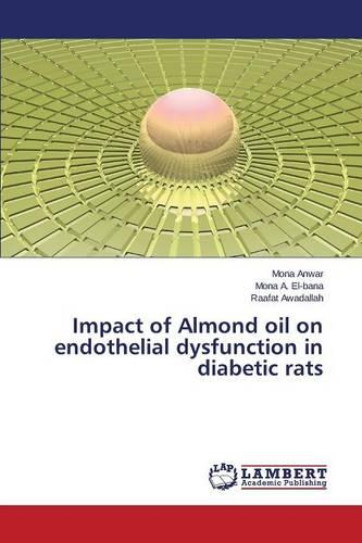Impact of Almond Oil on Endothelial Dysfunction in Diabetic Rats (Paperback)