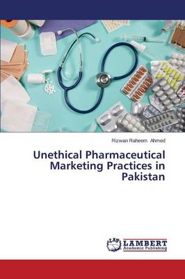 Unethical Pharmaceutical Marketing Practices in Pakistan (Paperback)