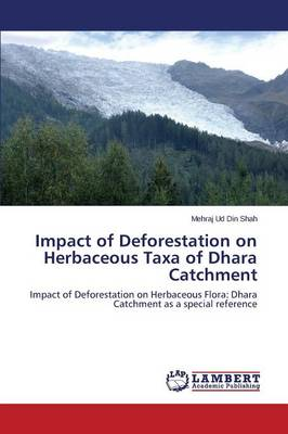 Impact of Deforestation on Herbaceous Taxa of Dhara Catchment (Paperback)