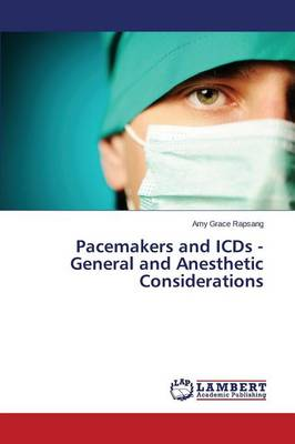 Pacemakers and Icds - General and Anesthetic Considerations (Paperback)