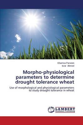 Morpho-Physiological Parameters to Determine Drought Tolerance Wheat (Paperback)
