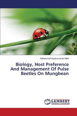 Biology, Host Preference and Management of Pulse Beetles on Mungbean (Paperback)