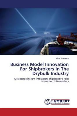 Business Model Innovation for Shipbrokers in the Drybulk Industry (Paperback)