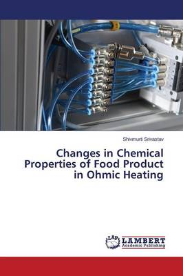 Changes in Chemical Properties of Food Product in Ohmic Heating (Paperback)