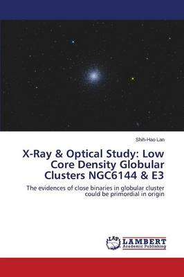 X-Ray & Optical Study: Low Core Density Globular Clusters Ngc6144 & E3 (Paperback)