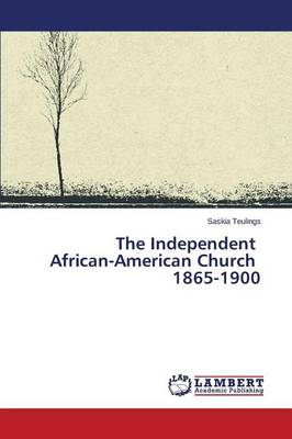 The Independent African-American Church 1865-1900 (Paperback)