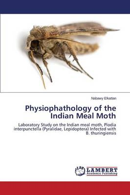 Physiophathology of the Indian Meal Moth (Paperback)