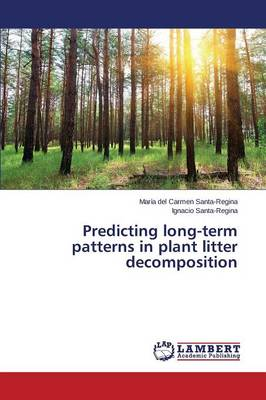 Predicting Long-Term Patterns in Plant Litter Decomposition (Paperback)