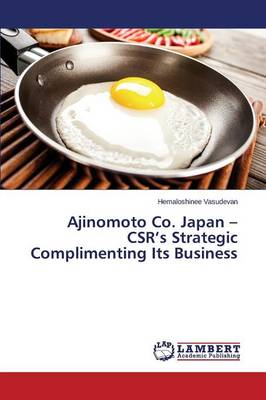 Ajinomoto Co. Japan - Csr's Strategic Complimenting Its Business (Paperback)