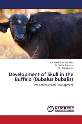 Development of Skull in the Buffalo (Bubalus Bubalis) (Paperback)