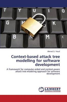Context-Based Attack Tree Modelling for Software Development (Paperback)
