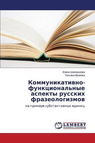 Kommunikativno-Funktsional'nye Aspekty Russkikh Frazeologizmov (Paperback)