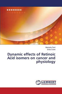 Dynamic Effects of Retinoic Acid Isomers on Cancer and Physiology (Paperback)