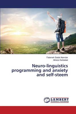 Neuro-Linguistics Programming and Anxiety and Self-Steem (Paperback)