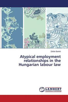 Atypical Employment Relationships in the Hungarian Labour Law (Paperback)