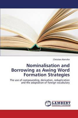 Nominalisation and Borrowing as Awing Word Formation Strategies (Paperback)