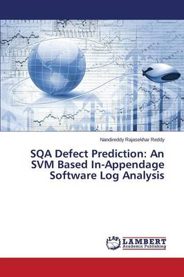 Sqa Defect Prediction: An Svm Based In-Appendage Software Log Analysis (Paperback)