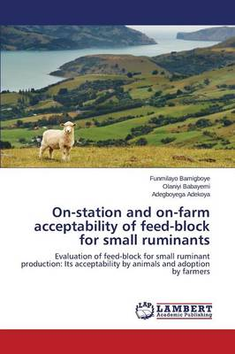 On-Station and On-Farm Acceptability of Feed-Block for Small Ruminants (Paperback)