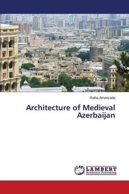 Architecture of Medieval Azerbaijan (Paperback)