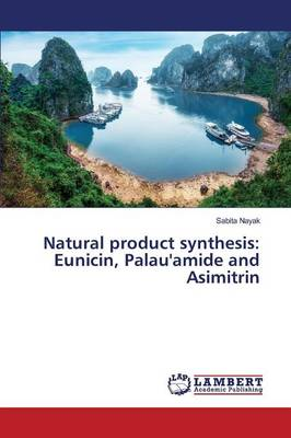 Natural Product Synthesis: Eunicin, Palau'amide and Asimitrin (Paperback)