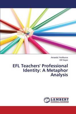 Efl Teachers' Professional Identity: A Metaphor Analysis (Paperback)