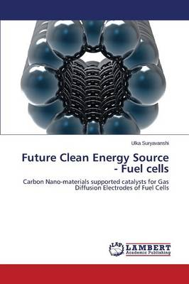 Future Clean Energy Source - Fuel Cells (Paperback)