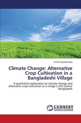 Climate Change: Alternative Crop Cultivation in a Bangladeshi Village (Paperback)