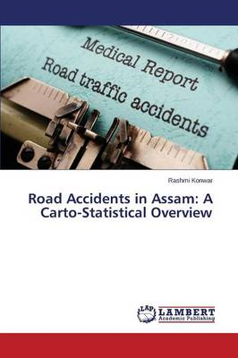 Road Accidents in Assam: A Carto-Statistical Overview (Paperback)