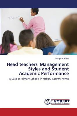 Head Teachers' Management Styles and Student Academic Performance (Paperback)