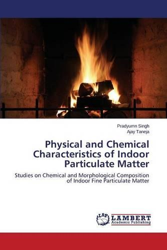 Physical and Chemical Characteristics of Indoor Particulate Matter (Paperback)