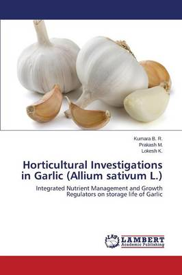 Horticultural Investigations in Garlic (Allium Sativum L.) (Paperback)