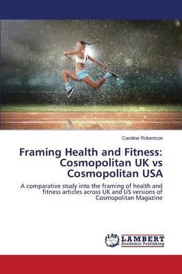 Framing Health and Fitness: Cosmopolitan UK Vs Cosmopolitan USA (Paperback)