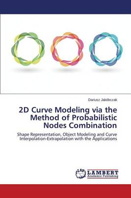 2D Curve Modeling Via the Method of Probabilistic Nodes Combination (Paperback)