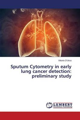 Sputum Cytometry in Early Lung Cancer Detection: Preliminary Study (Paperback)