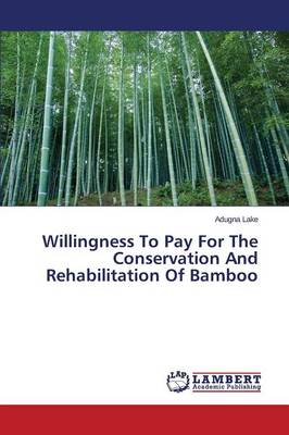 Willingness to Pay for the Conservation and Rehabilitation of Bamboo (Paperback)