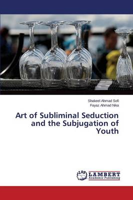 Art of Subliminal Seduction and the Subjugation of Youth (Paperback)