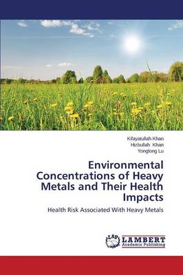 Environmental Concentrations of Heavy Metals and Their Health Impacts (Paperback)