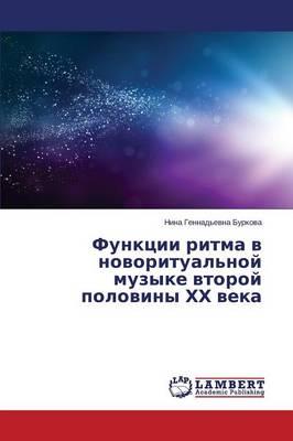 Funktsii Ritma V Novoritual'noy Muzyke Vtoroy Poloviny Khkh Veka (Paperback)