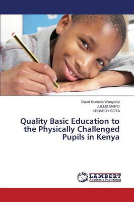 Quality Basic Education to the Physically Challenged Pupils in Kenya (Paperback)