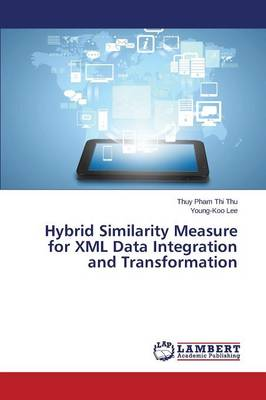 Hybrid Similarity Measure for XML Data Integration and Transformation (Paperback)