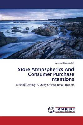Store Atmospherics and Consumer Purchase Intentions (Paperback)