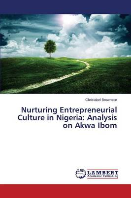 Nurturing Entrepreneurial Culture in Nigeria: Analysis on Akwa Ibom (Paperback)