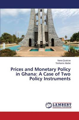 Prices and Monetary Policy in Ghana: A Case of Two Policy Instruments (Paperback)