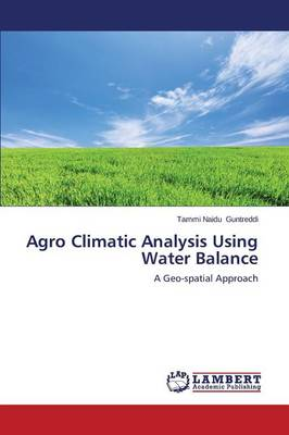 Agro Climatic Analysis Using Water Balance (Paperback)