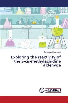 Exploring the Reactivity of the S-Cis-Methylaziridine Aldehyde (Paperback)