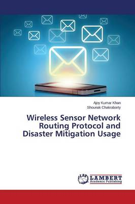 Wireless Sensor Network Routing Protocol and Disaster Mitigation Usage (Paperback)